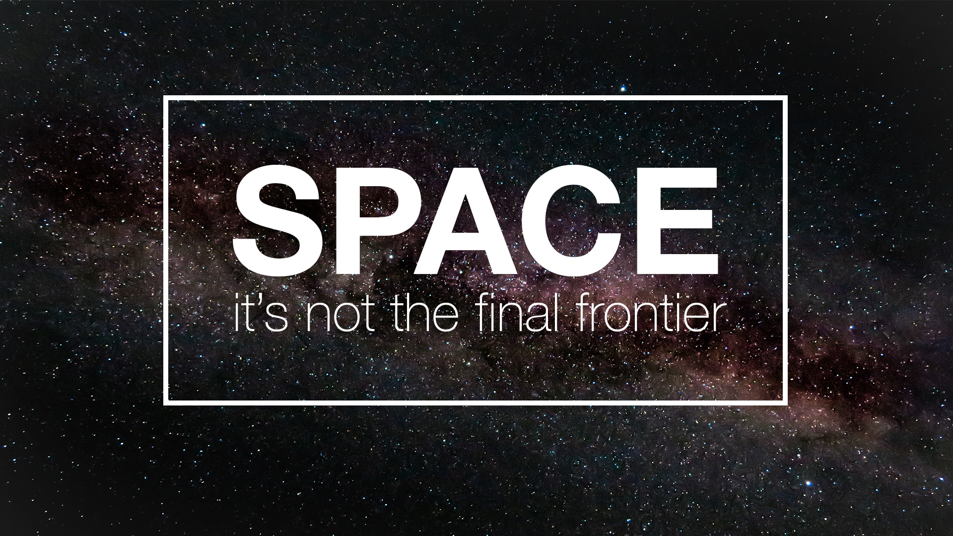 Space: It's Not the Final Frontier