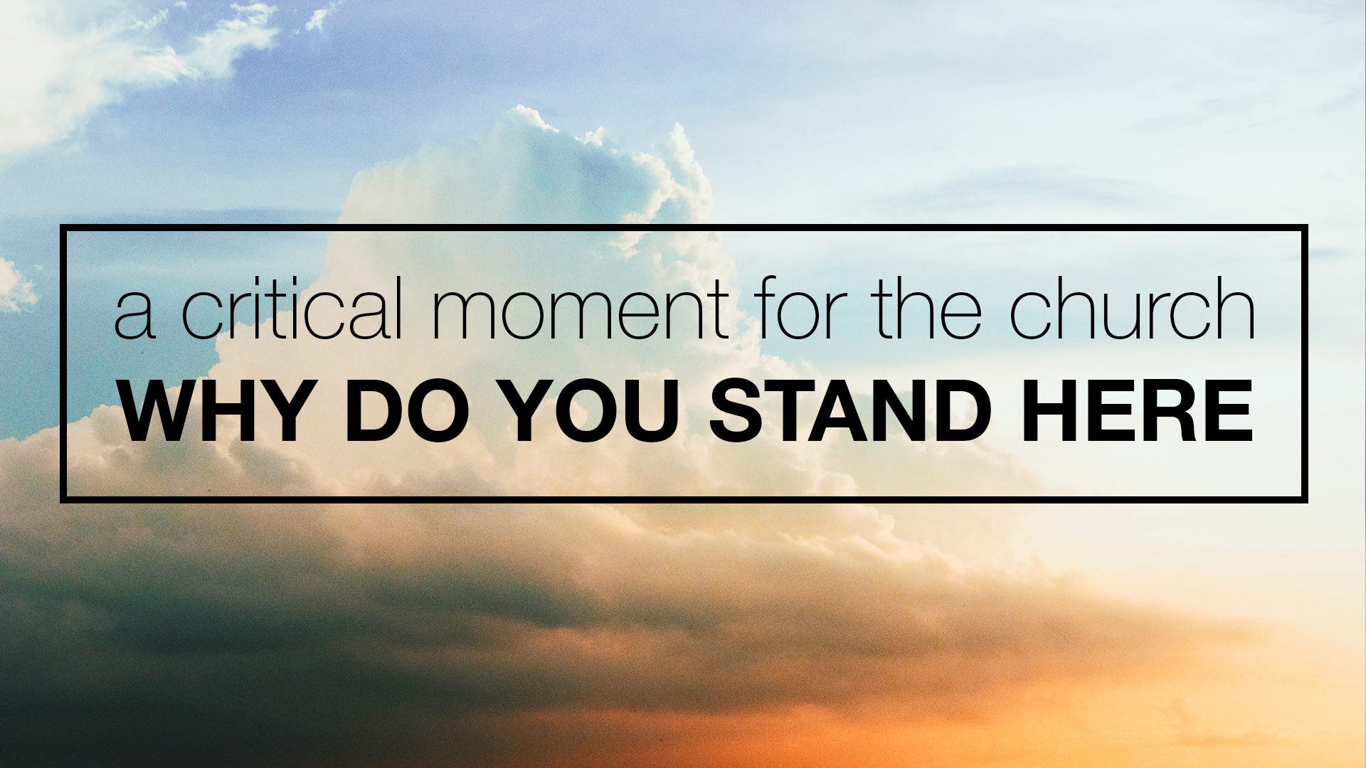 A Critical Moment for the Church: Why do you Stand Here?